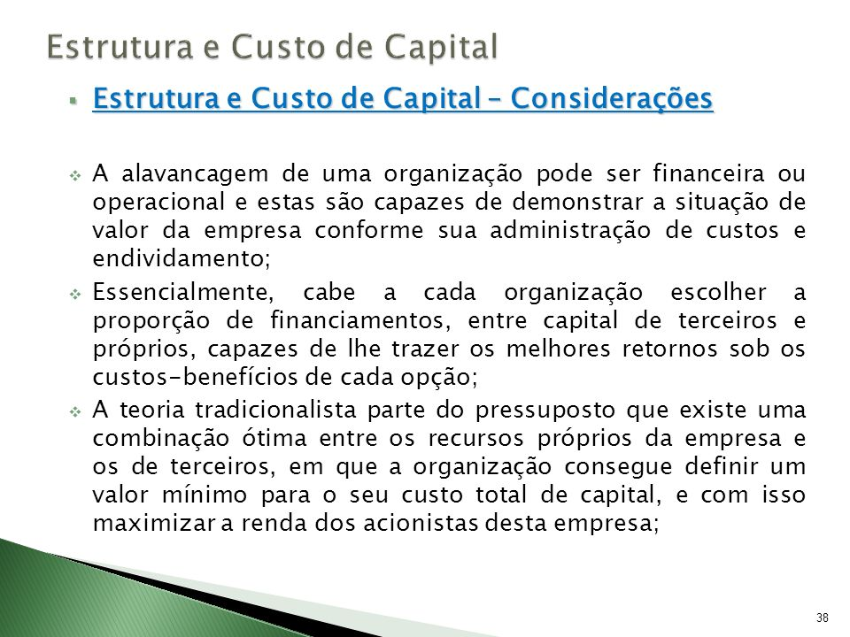 Estrutura e Custo de Capital – Considerações Estrutura e Custo de Capital – Considerações A alavancagem de uma organização pode ser financeira ou oper