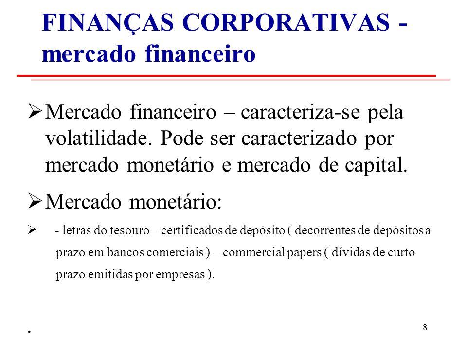 FINANÇAS CORPORATIVAS - mercado financeiro Mercado financeiro – caracteriza-se pela volatilidade.