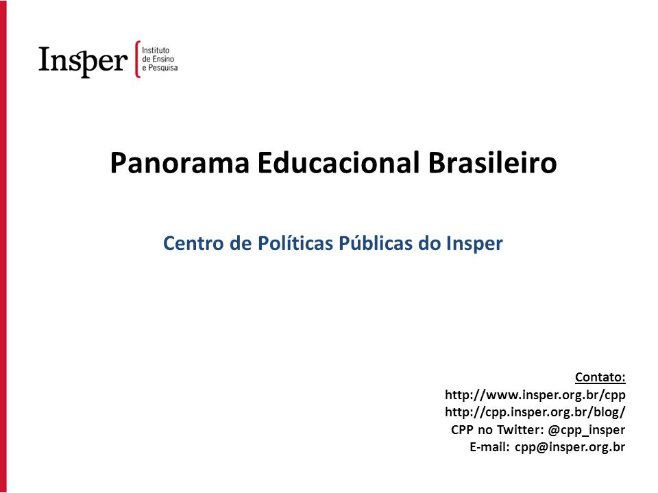 Contato: http://www.insper.org.br/cpp http://cpp.insper.org.br/blog/ CPP no Twitter: @cpp_insper E-mail: cpp@insper.org.br Centro de Políticas Pública
