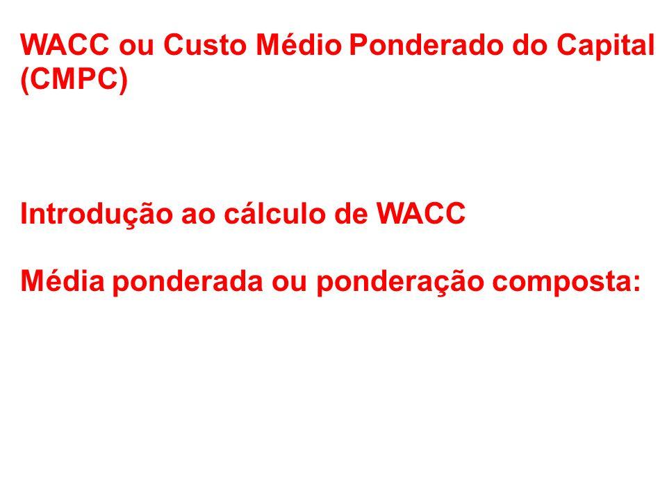 WACC ou Custo Médio Ponderado do Capital (CMPC) Introdução ao cálculo de WACC Média ponderada ou ponderação composta: