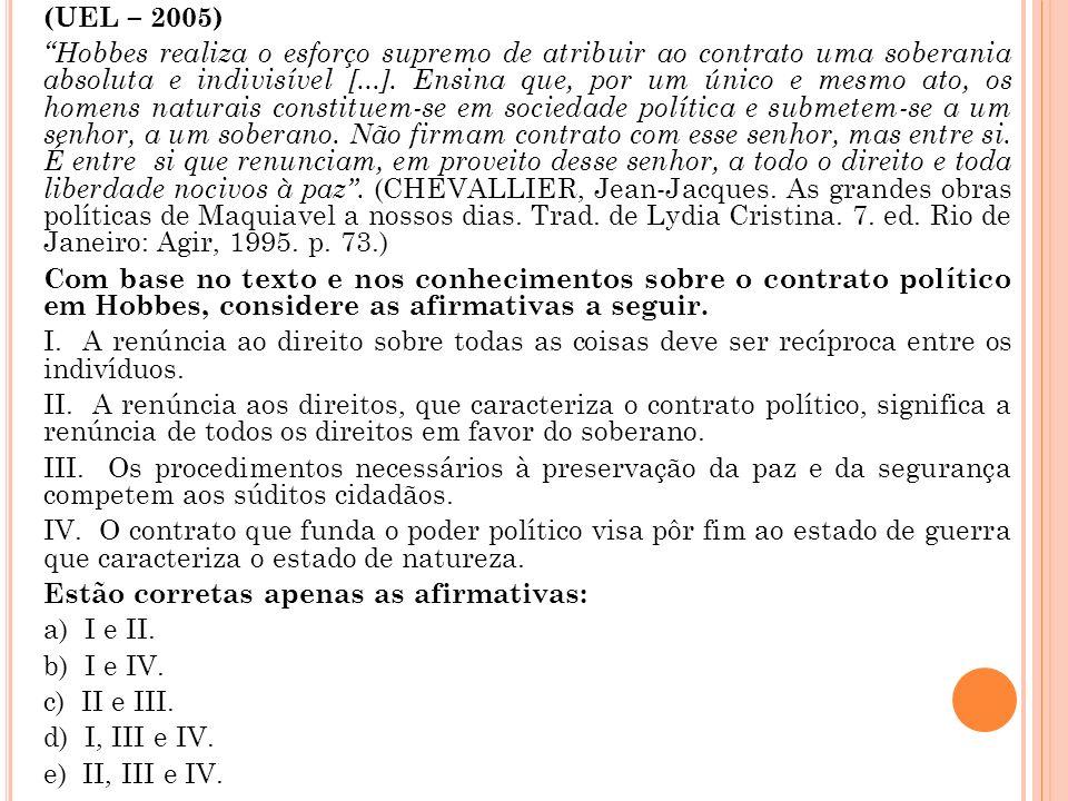 (UEL – 2005) Hobbes realiza o esforço supremo de atribuir ao contrato uma soberania absoluta e indivisível [...]. Ensina que, por um único e mesmo ato