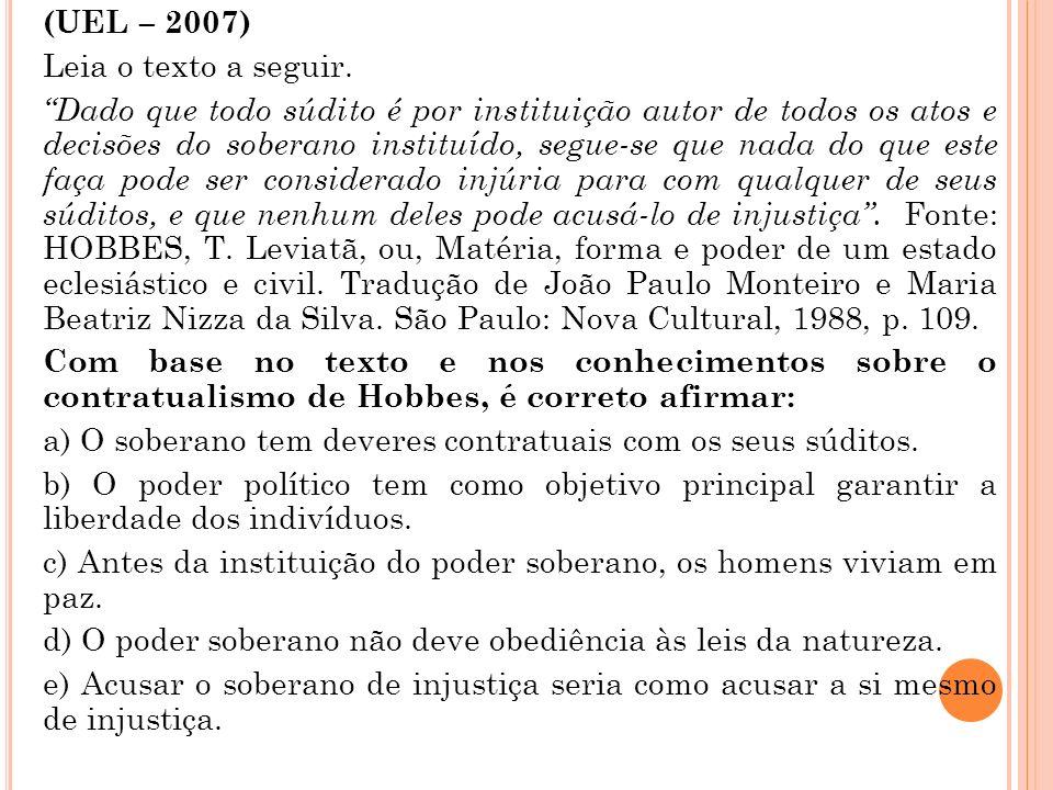 (UEL – 2007) Leia o texto a seguir. Dado que todo súdito é por instituição autor de todos os atos e decisões do soberano instituído, segue-se que nada