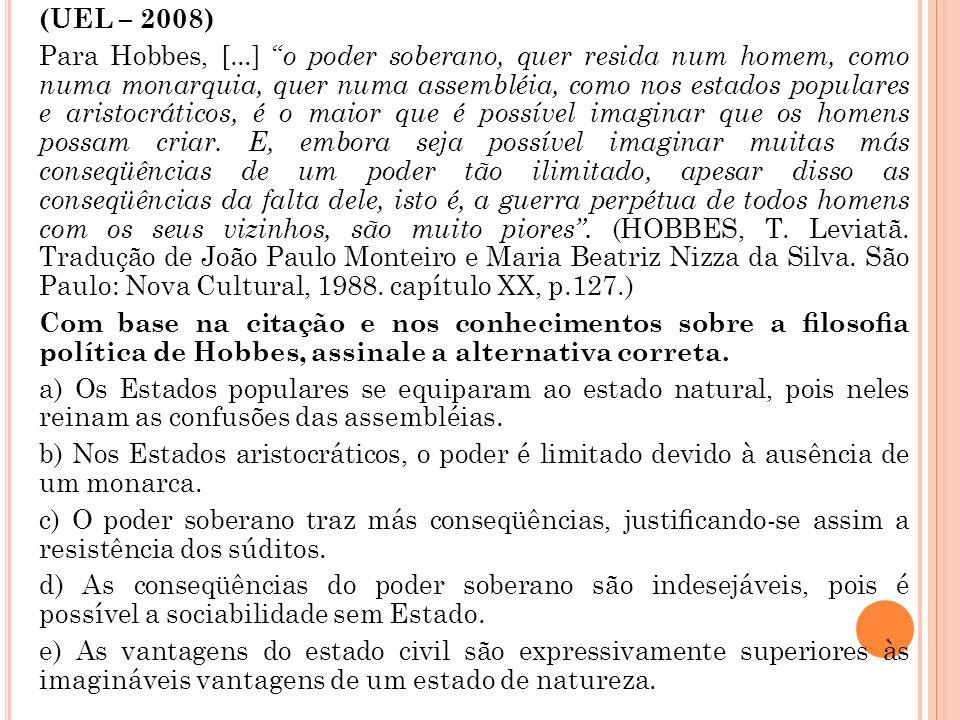 (UEL – 2008) Para Hobbes, [...] o poder soberano, quer resida num homem, como numa monarquia, quer numa assembléia, como nos estados populares e arist