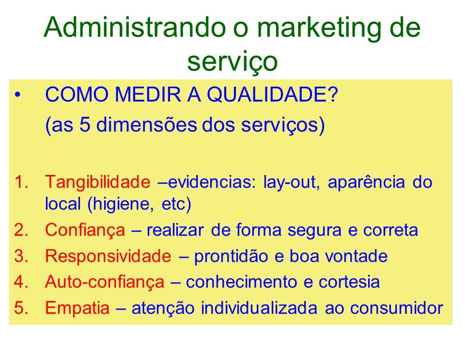 Administrando o marketing de serviço COMO MEDIR A QUALIDADE? (as 5 dimensões dos serviços) 1.Tangibilidade –evidencias: lay-out, aparência do local (h