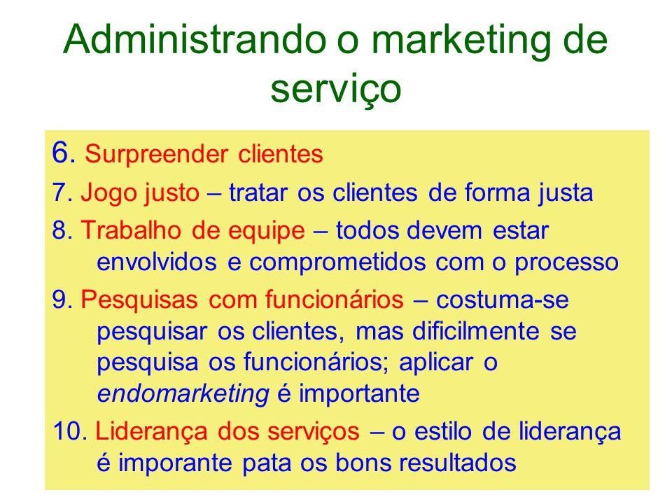 Administrando o marketing de serviço 6. Surpreender clientes 7. Jogo justo – tratar os clientes de forma justa 8. Trabalho de equipe – todos devem est
