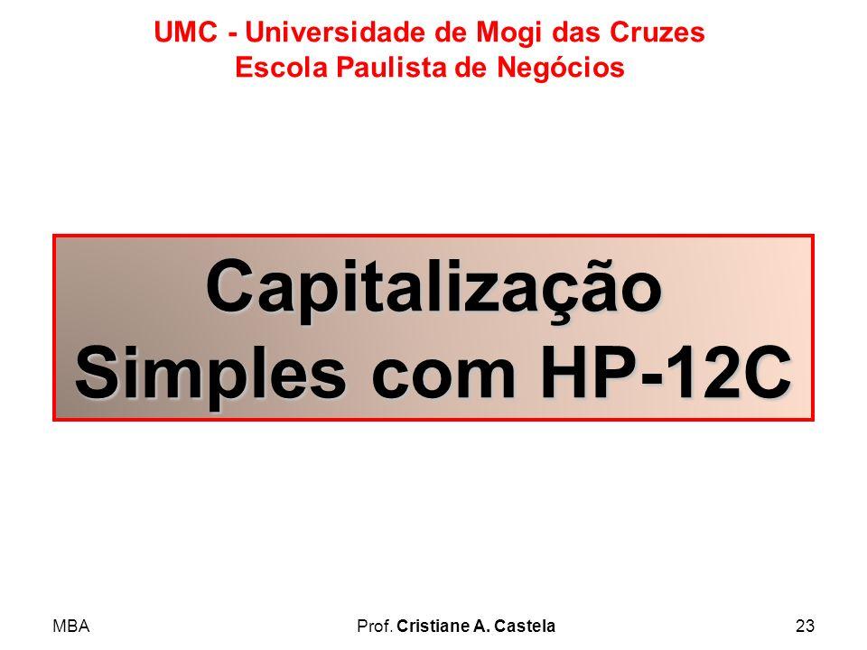 MBAProf. Cristiane A. Castela23 UMC - Universidade de Mogi das Cruzes Escola Paulista de Negócios Capitalização Simples com HP-12C