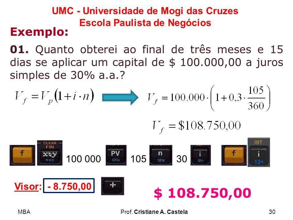 MBAProf. Cristiane A. Castela30 UMC - Universidade de Mogi das Cruzes Escola Paulista de Negócios Exemplo: 01. Quanto obterei ao final de três meses e
