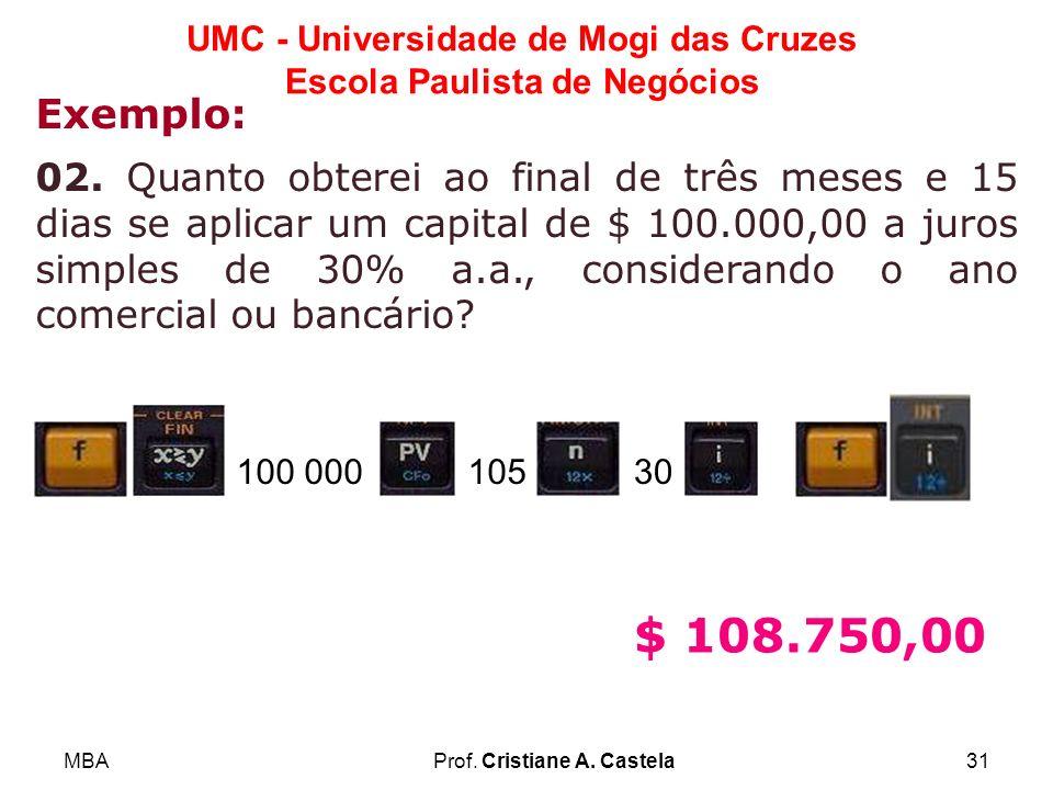 MBAProf. Cristiane A. Castela31 UMC - Universidade de Mogi das Cruzes Escola Paulista de Negócios Exemplo: 02. Quanto obterei ao final de três meses e