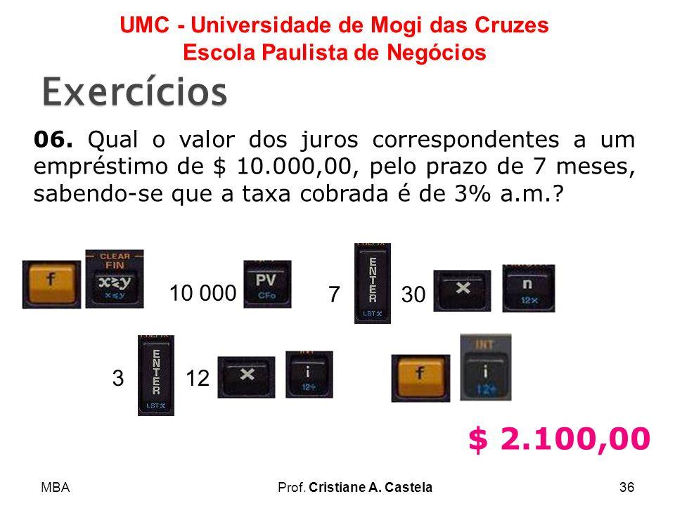 MBAProf. Cristiane A. Castela36 UMC - Universidade de Mogi das Cruzes Escola Paulista de Negócios Exercícios 06. Qual o valor dos juros correspondente