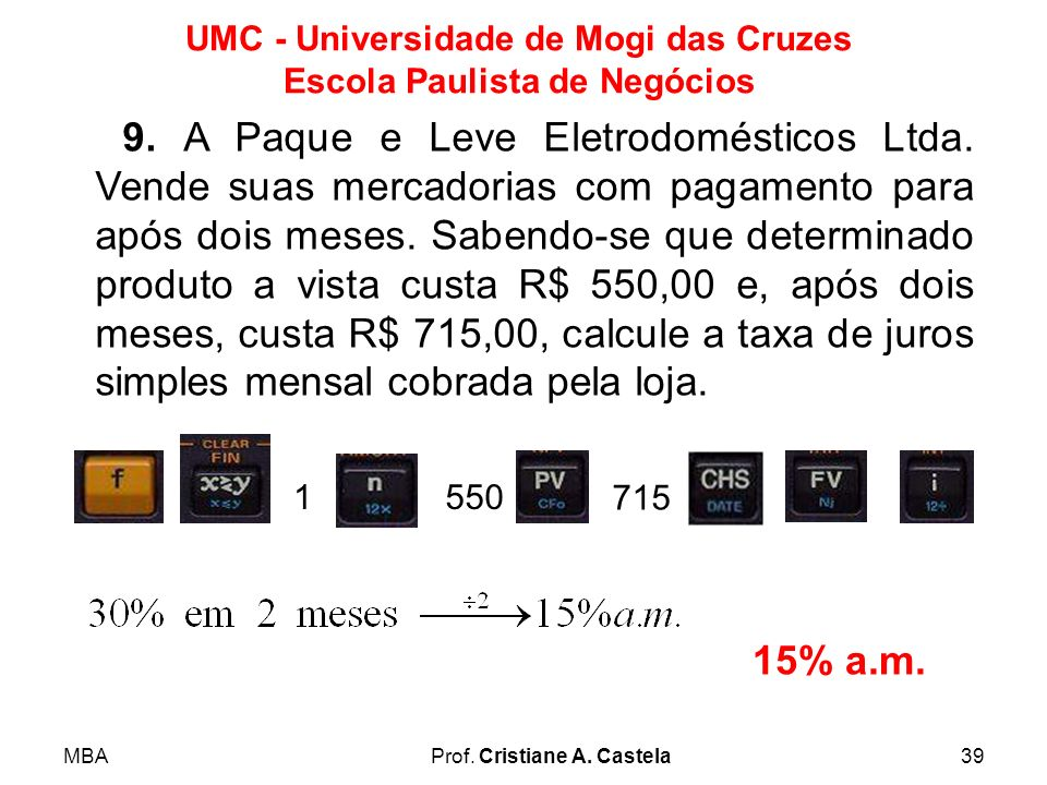 MBAProf. Cristiane A. Castela39 UMC - Universidade de Mogi das Cruzes Escola Paulista de Negócios 9. A Paque e Leve Eletrodomésticos Ltda. Vende suas