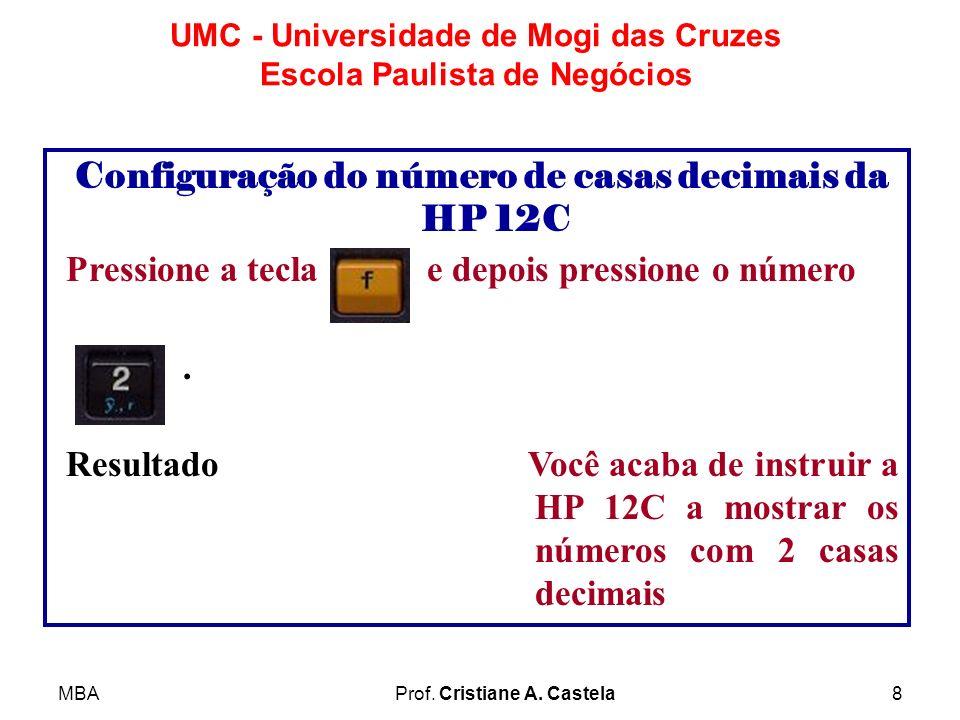 MBAProf. Cristiane A. Castela8 UMC - Universidade de Mogi das Cruzes Escola Paulista de Negócios Configuração do número de casas decimais da HP 12C Pr