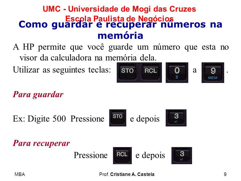 MBAProf. Cristiane A. Castela9 UMC - Universidade de Mogi das Cruzes Escola Paulista de Negócios A HP permite que você guarde um número que esta no vi