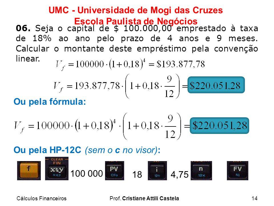 Cálculos FinanceirosProf. Cristiane Attili Castela14 UMC - Universidade de Mogi das Cruzes Escola Paulista de Negócios 06. Seja o capital de $ 100.000
