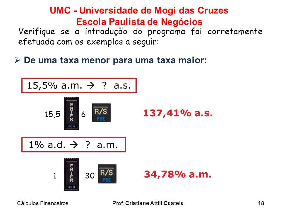 Cálculos FinanceirosProf. Cristiane Attili Castela18 UMC - Universidade de Mogi das Cruzes Escola Paulista de Negócios Verifique se a introdução do pr