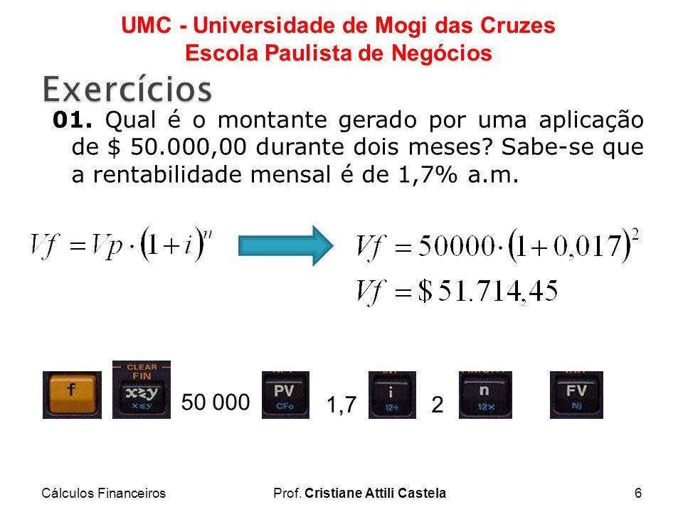 Cálculos FinanceirosProf. Cristiane Attili Castela6 UMC - Universidade de Mogi das Cruzes Escola Paulista de Negócios 01. Qual é o montante gerado por