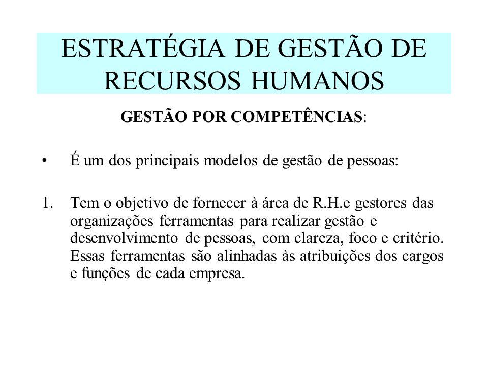 ESTRATÉGIA DE GESTÃO DE RECURSOS HUMANOS GESTÃO POR COMPETÊNCIAS: É um dos principais modelos de gestão de pessoas: 1.Tem o objetivo de fornecer à áre