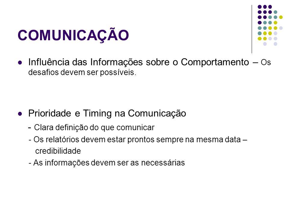 COMUNICAÇÃO Formatos e Conteúdos - Relatórios com o mesmo formato - Relatórios integrados - Relatório abrangente e completo por si só - Mais alto nível – mais reduzido deve ser o relatório - Informações numéricas e comentários / análises / conclusões
