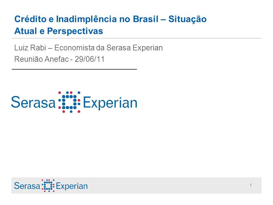 1 Crédito e Inadimplência no Brasil – Situação Atual e Perspectivas Luiz Rabi – Economista da Serasa Experian Reunião Anefac - 29/06/11