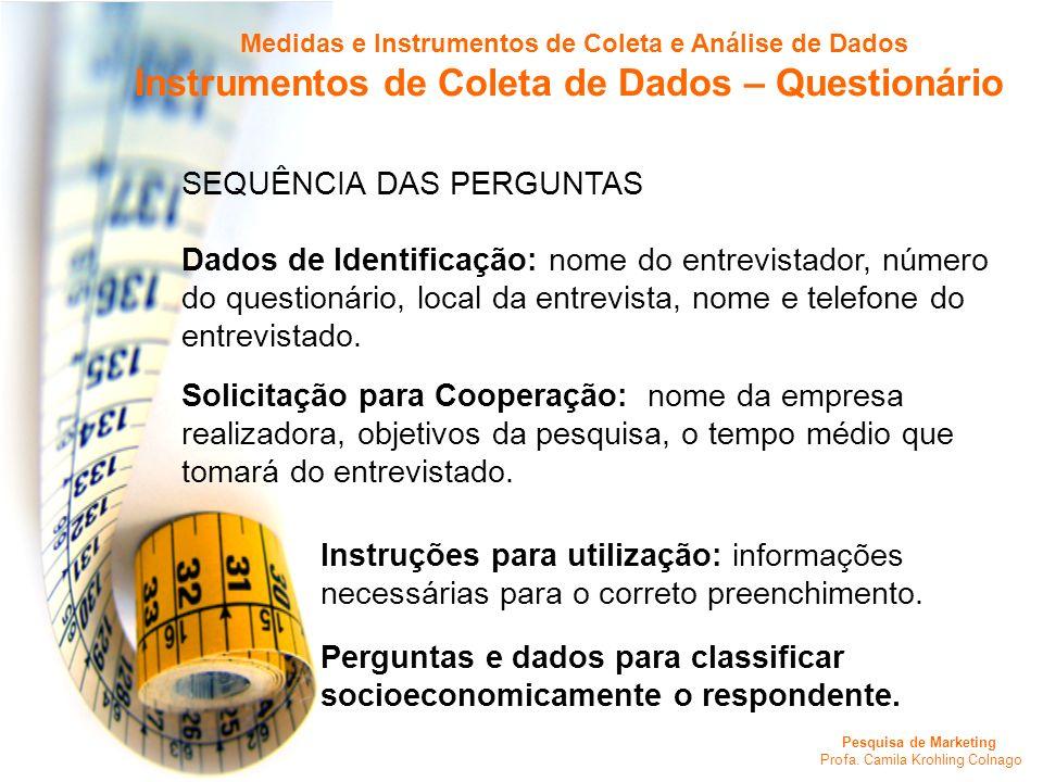 Pesquisa de Marketing Profa. Camila Krohling Colnago SEQUÊNCIA DAS PERGUNTAS Dados de Identificação: nome do entrevistador, número do questionário, lo