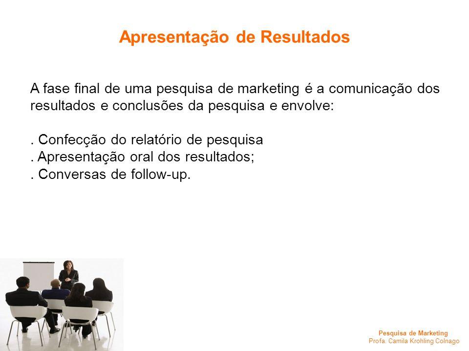 Pesquisa de Marketing Profa. Camila Krohling Colnago A fase final de uma pesquisa de marketing é a comunicação dos resultados e conclusões da pesquisa