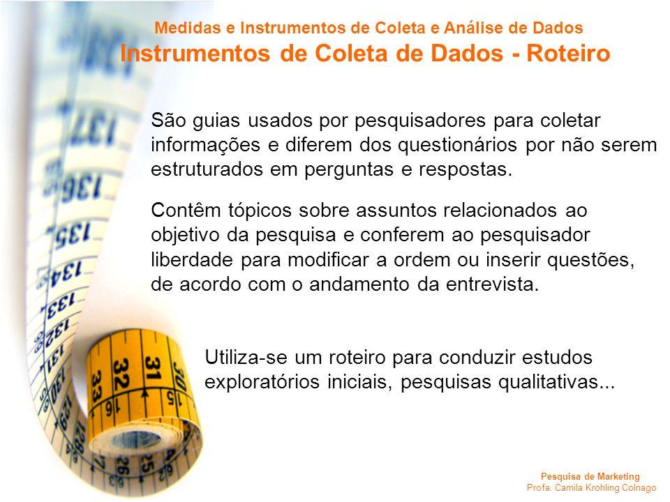 Pesquisa de Marketing Profa. Camila Krohling Colnago Medidas e Instrumentos de Coleta e Análise de Dados Instrumentos de Coleta de Dados - Roteiro São