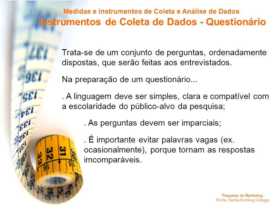 Pesquisa de Marketing Profa. Camila Krohling Colnago Medidas e Instrumentos de Coleta e Análise de Dados Instrumentos de Coleta de Dados - Questionári