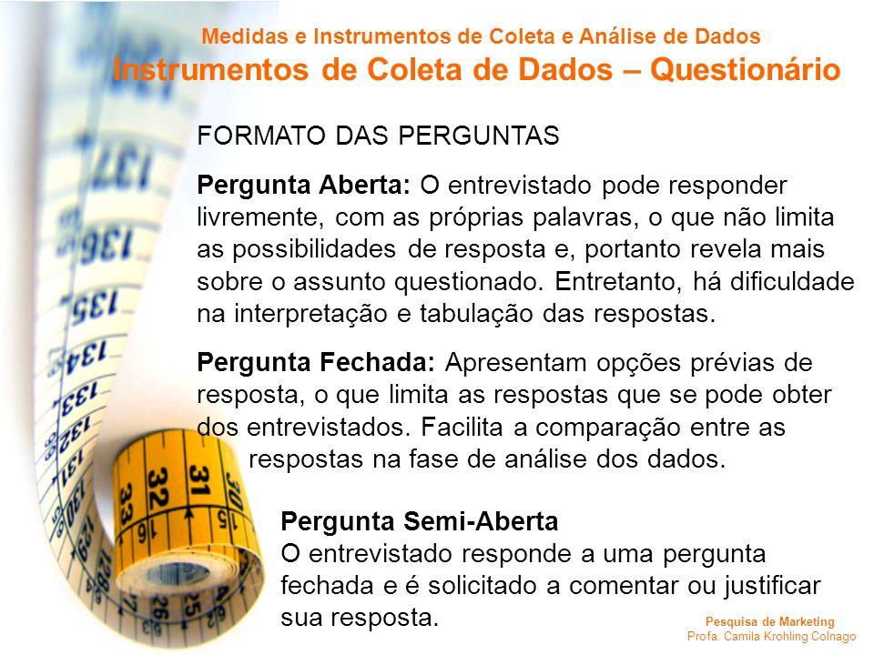 Pesquisa de Marketing Profa. Camila Krohling Colnago Medidas e Instrumentos de Coleta e Análise de Dados Instrumentos de Coleta de Dados – Questionári