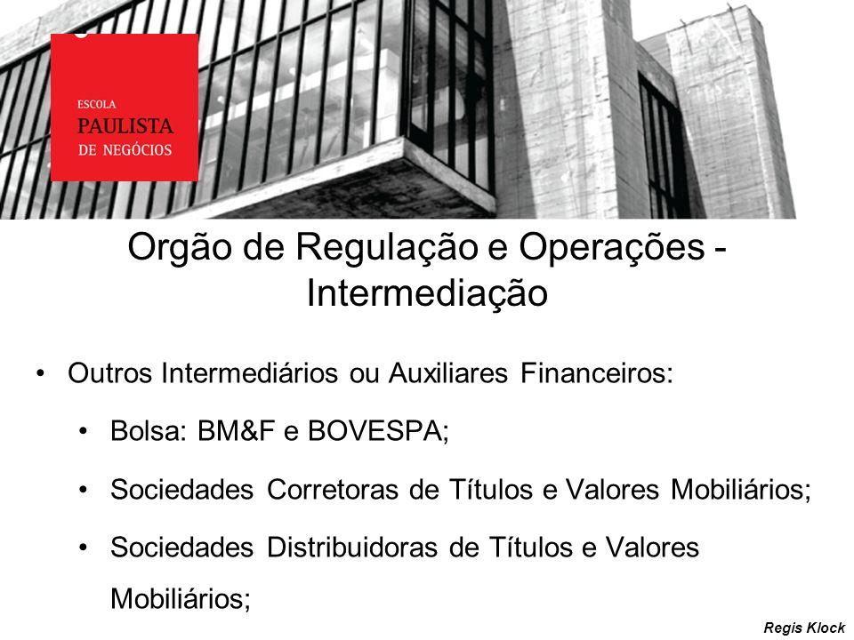 Regis Klock Outros Intermediários ou Auxiliares Financeiros: Bolsa: BM&F e BOVESPA; Sociedades Corretoras de Títulos e Valores Mobiliários; Sociedades