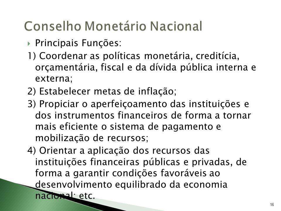 16 Principais Funções: 1) Coordenar as políticas monetária, creditícia, orçamentária, fiscal e da dívida pública interna e externa; 2) Estabelecer met