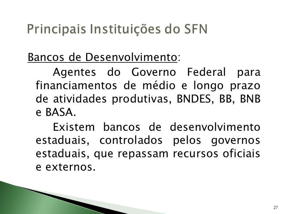 27 Bancos de Desenvolvimento: Agentes do Governo Federal para financiamentos de médio e longo prazo de atividades produtivas, BNDES, BB, BNB e BASA. E