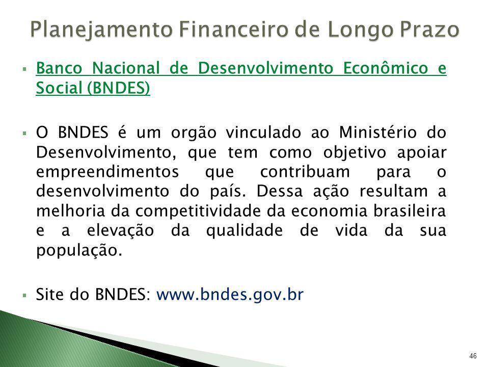 Banco Nacional de Desenvolvimento Econômico e Social (BNDES) O BNDES é um orgão vinculado ao Ministério do Desenvolvimento, que tem como objetivo apoi