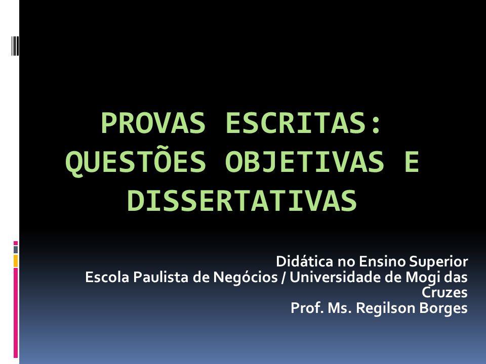 PROVAS ESCRITAS: QUESTÕES OBJETIVAS E DISSERTATIVAS Didática no Ensino Superior Escola Paulista de Negócios / Universidade de Mogi das Cruzes Prof. Ms