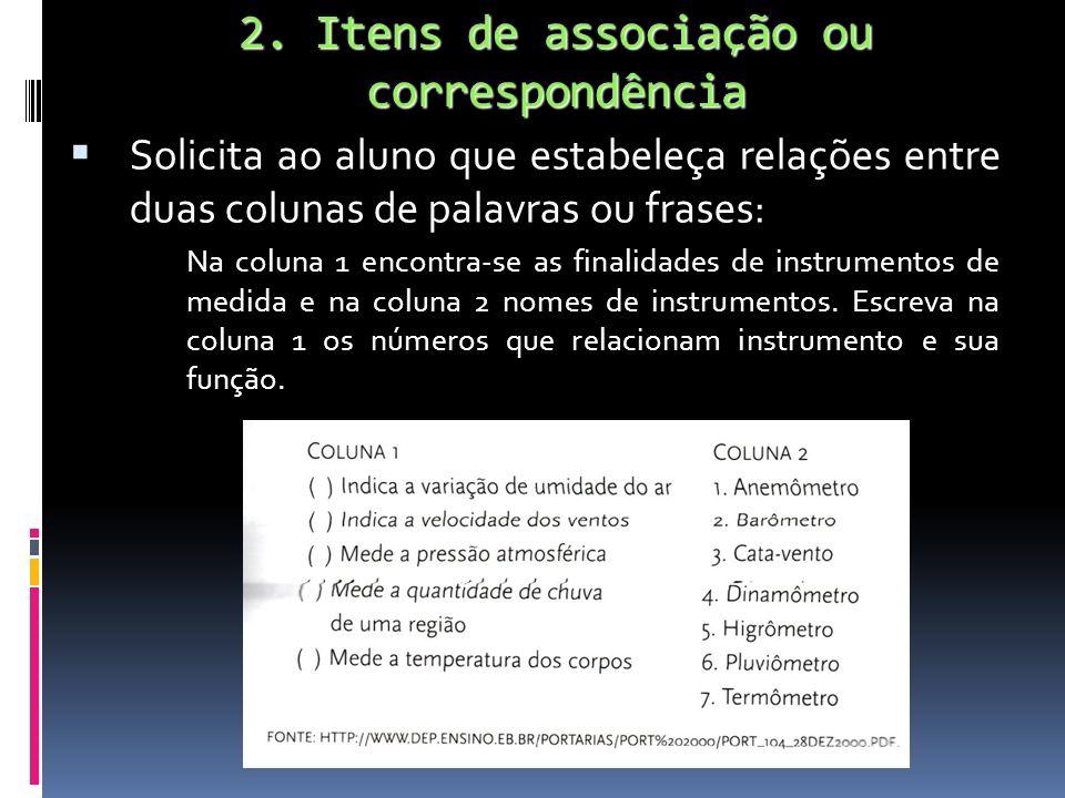 2. Itens de associação ou correspondência Solicita ao aluno que estabeleça relações entre duas colunas de palavras ou frases: Na coluna 1 encontra-se