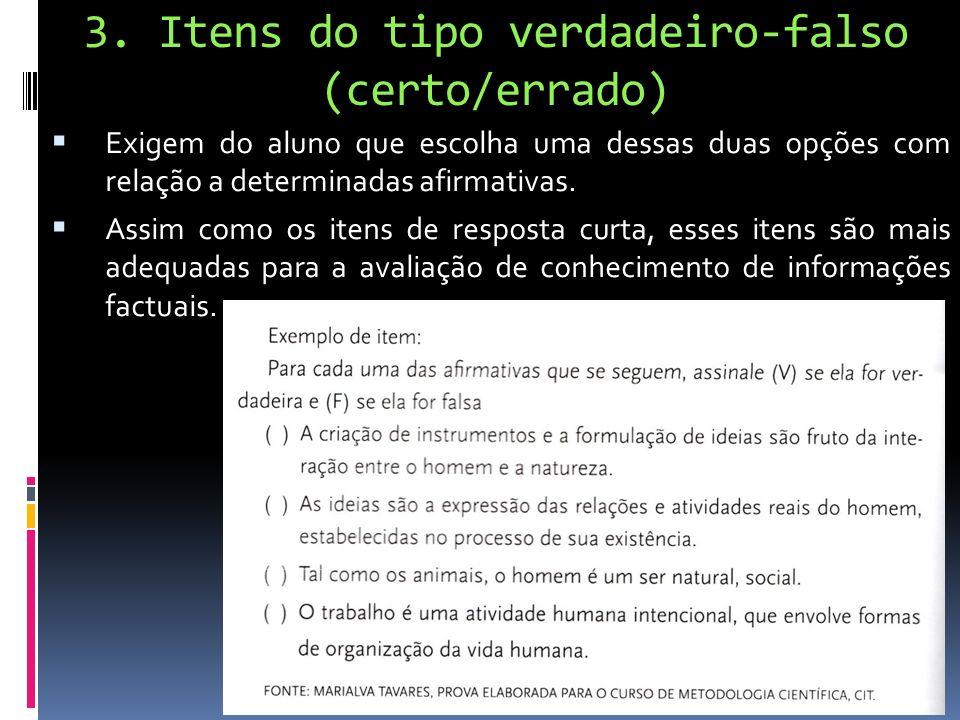 3. Itens do tipo verdadeiro-falso (certo/errado) Exigem do aluno que escolha uma dessas duas opções com relação a determinadas afirmativas. Assim como