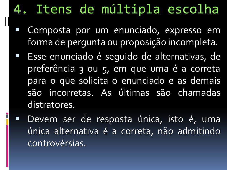 4. Itens de múltipla escolha Composta por um enunciado, expresso em forma de pergunta ou proposição incompleta. Esse enunciado é seguido de alternativ