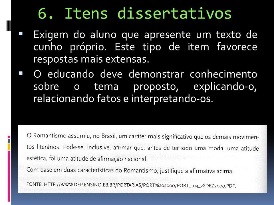 6. Itens dissertativos Exigem do aluno que apresente um texto de cunho próprio. Este tipo de item favorece respostas mais extensas. O educando deve de