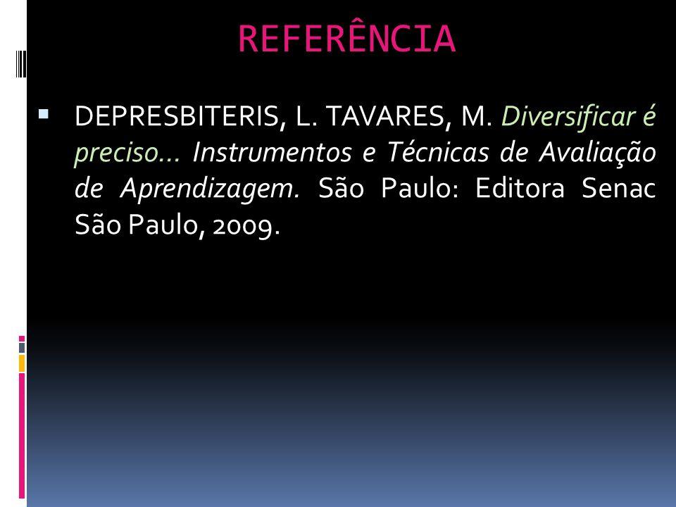 REFERÊNCIA DEPRESBITERIS, L. TAVARES, M. Diversificar é preciso... Instrumentos e Técnicas de Avaliação de Aprendizagem. São Paulo: Editora Senac São