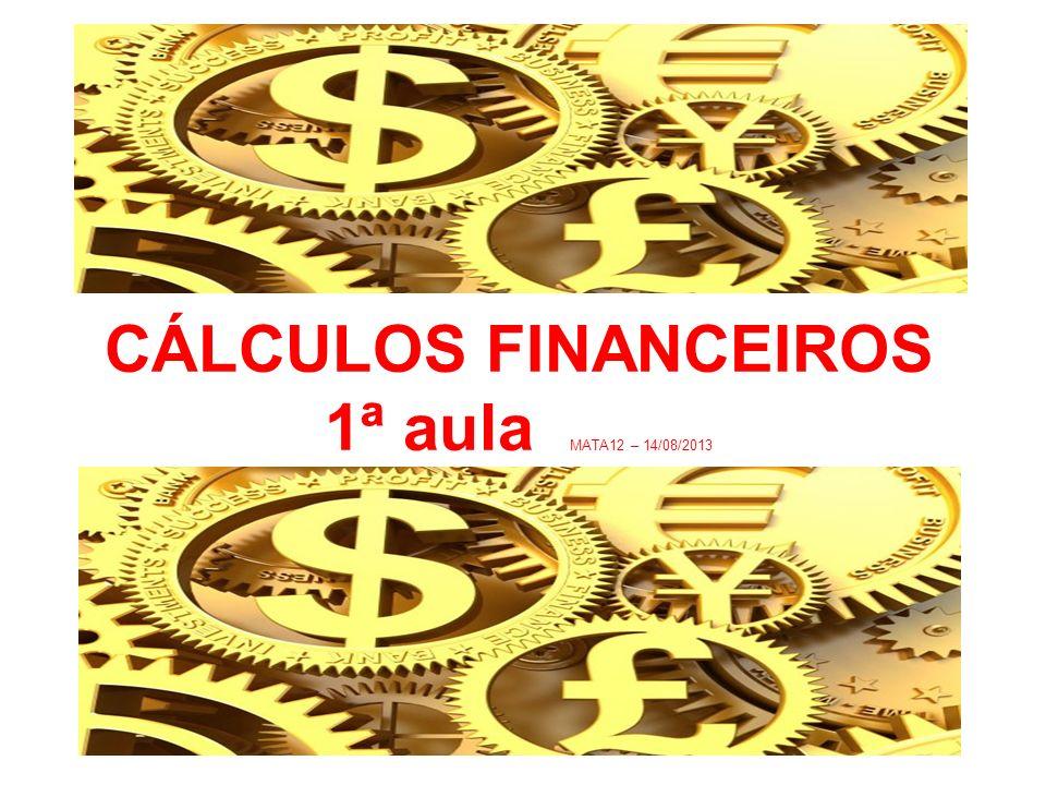 CÁLCULOS FINANCEIROS 1ª aula MATA12 – 14/08/2013