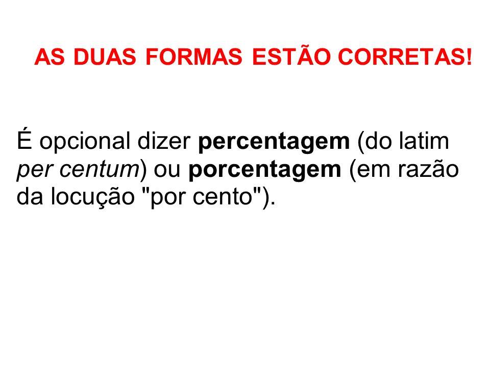 AS DUAS FORMAS ESTÃO CORRETAS! É opcional dizer percentagem (do latim per centum) ou porcentagem (em razão da locução