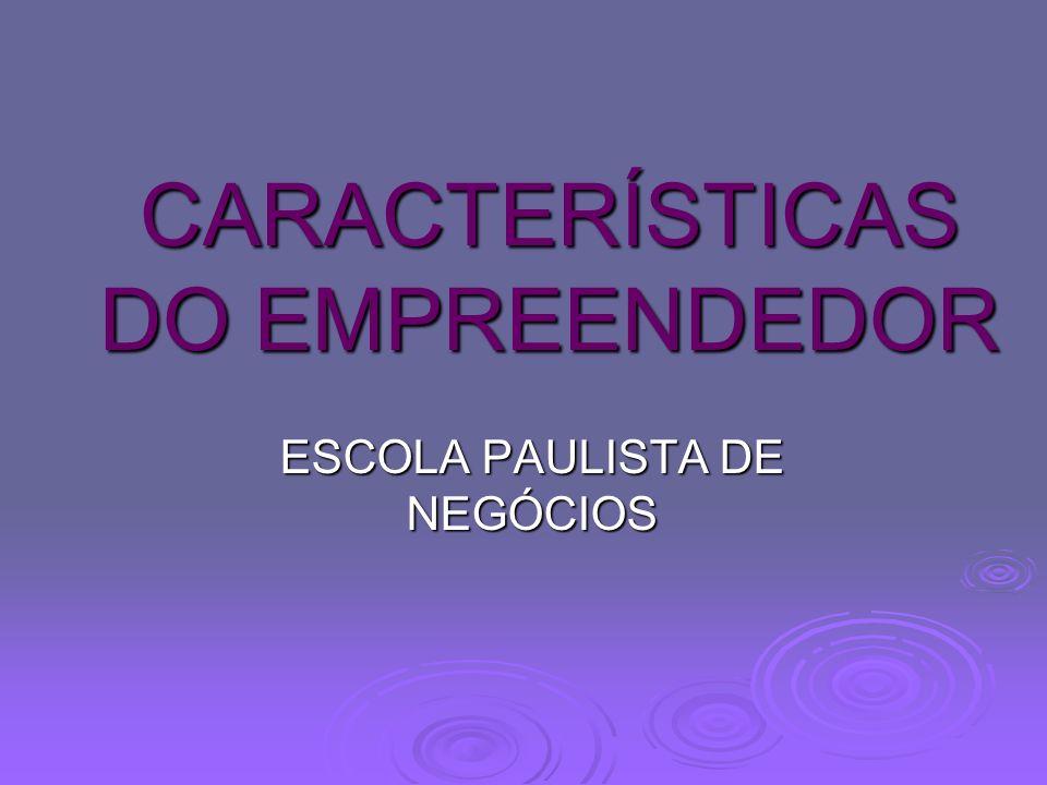 CARACTERÍSTICAS DO EMPREENDEDOR ESCOLA PAULISTA DE NEGÓCIOS