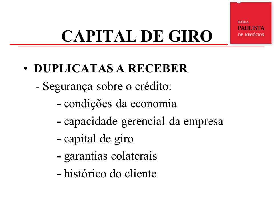 CAPITAL DE GIRO DUPLICATAS A RECEBER - Segurança sobre o crédito: - condições da economia - capacidade gerencial da empresa - capital de giro - garant