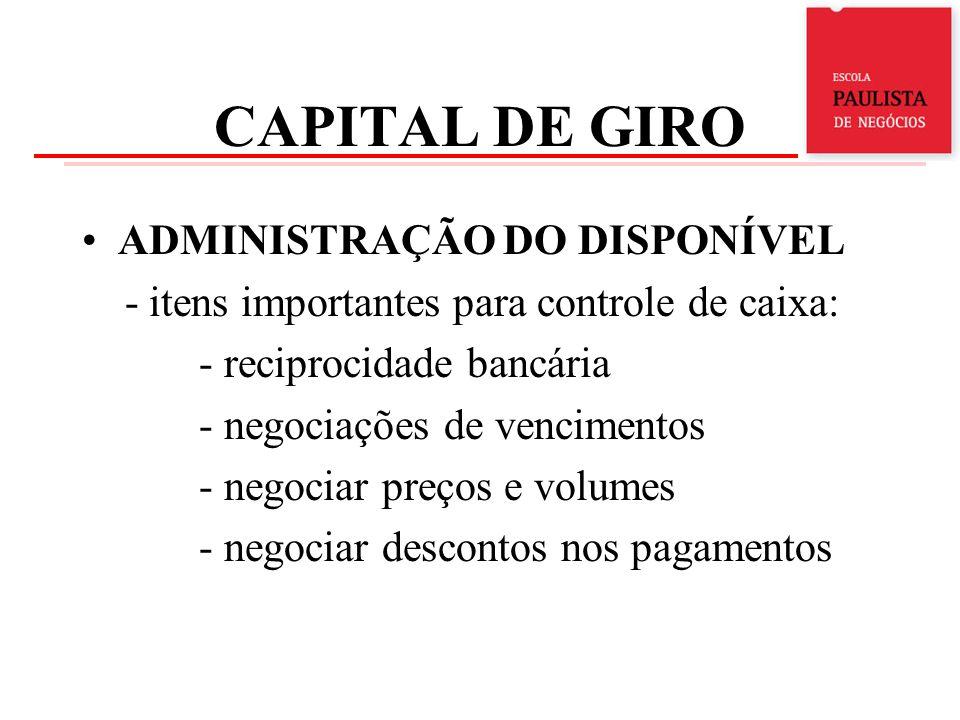 CAPITAL DE GIRO ADMINISTRAÇÃO DO DISPONÍVEL - itens importantes para controle de caixa: - reciprocidade bancária - negociações de vencimentos - negoci