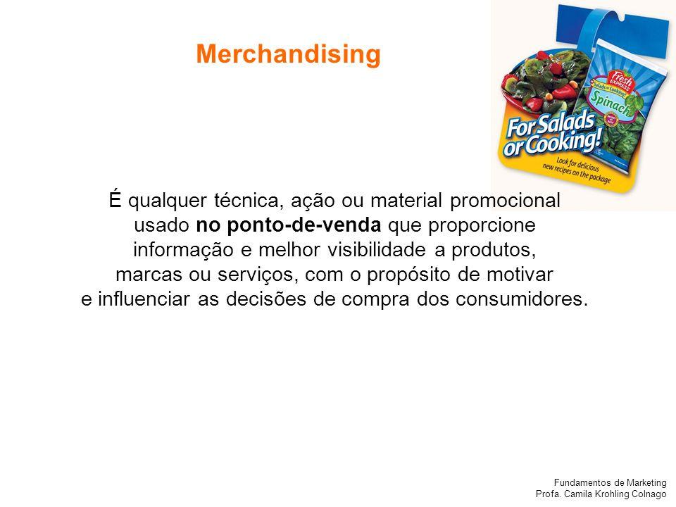Fundamentos de Marketing Profa. Camila Krohling Colnago É qualquer técnica, ação ou material promocional usado no ponto-de-venda que proporcione infor