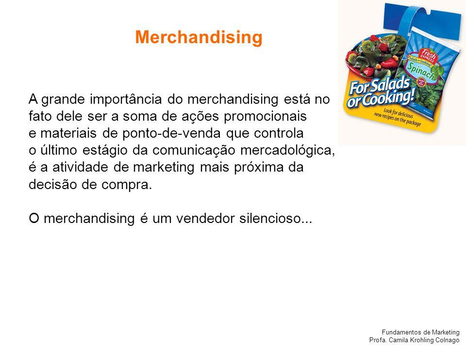 Fundamentos de Marketing Profa. Camila Krohling Colnago A grande importância do merchandising está no fato dele ser a soma de ações promocionais e mat
