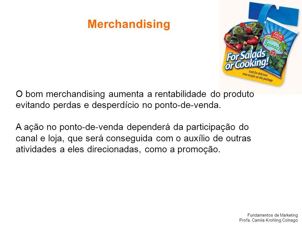 Fundamentos de Marketing Profa. Camila Krohling Colnago O bom merchandising aumenta a rentabilidade do produto evitando perdas e desperdício no ponto-