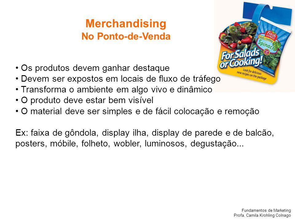 Fundamentos de Marketing Profa. Camila Krohling Colnago Merchandising No Ponto-de-Venda Os produtos devem ganhar destaque Devem ser expostos em locais
