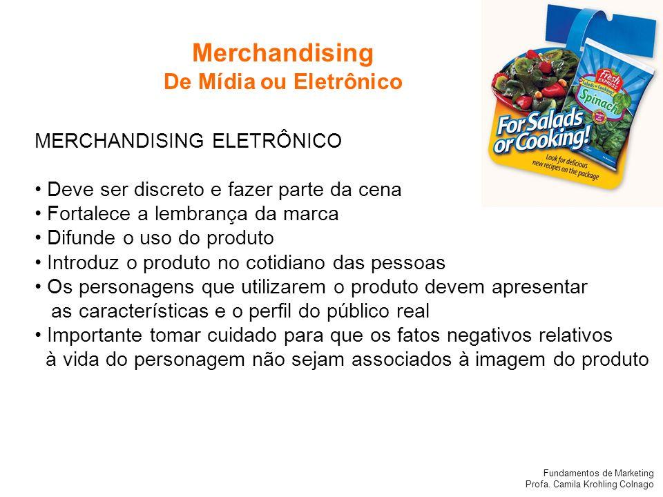 Fundamentos de Marketing Profa. Camila Krohling Colnago MERCHANDISING ELETRÔNICO Deve ser discreto e fazer parte da cena Fortalece a lembrança da marc