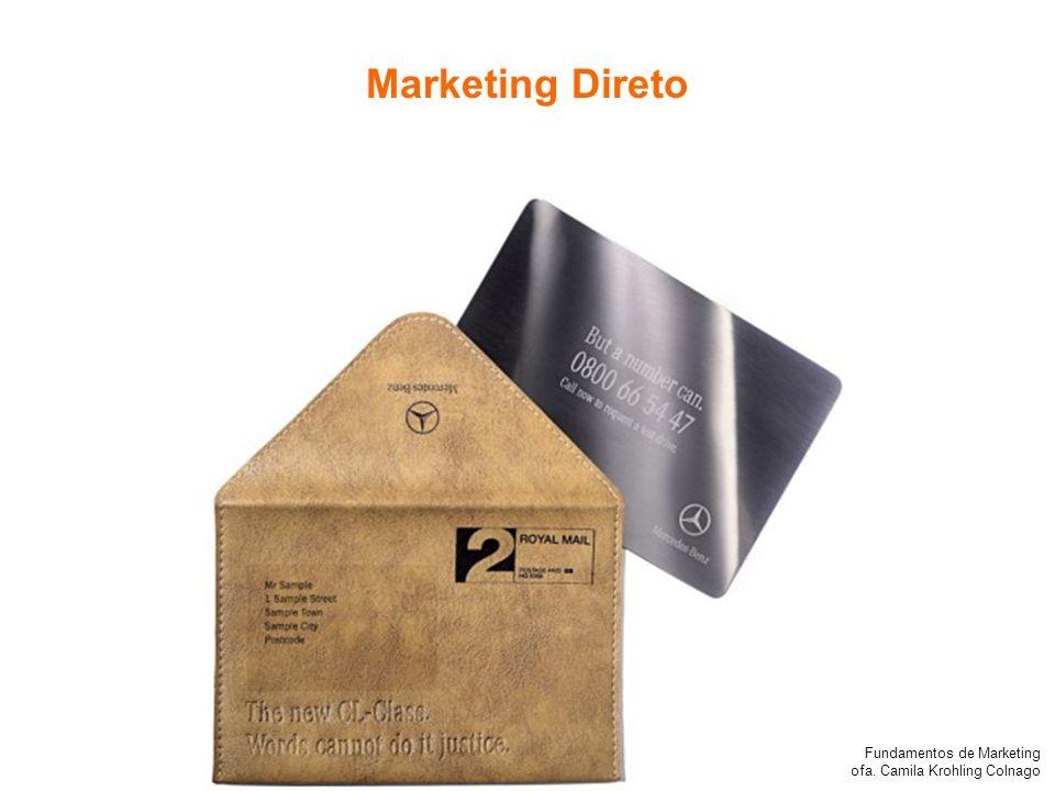 Fundamentos de Marketing Profa. Camila Krohling Colnago Marketing Direto