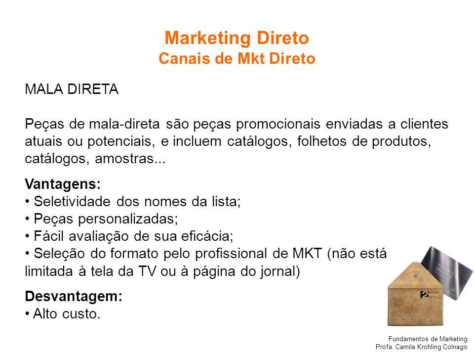 Fundamentos de Marketing Profa. Camila Krohling Colnago MALA DIRETA Peças de mala-direta são peças promocionais enviadas a clientes atuais ou potencia