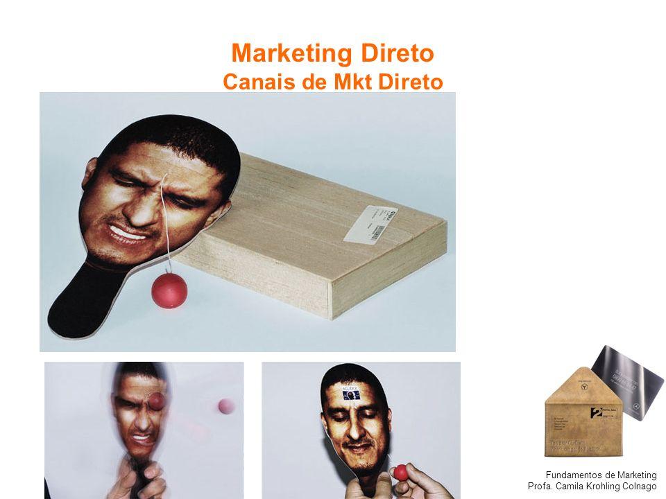Fundamentos de Marketing Profa. Camila Krohling Colnago Marketing Direto Canais de Mkt Direto
